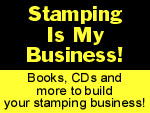 Stamping Is My Business - Books, CDs and more to build your stamping business!