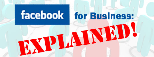Facebook for Business: Explained!